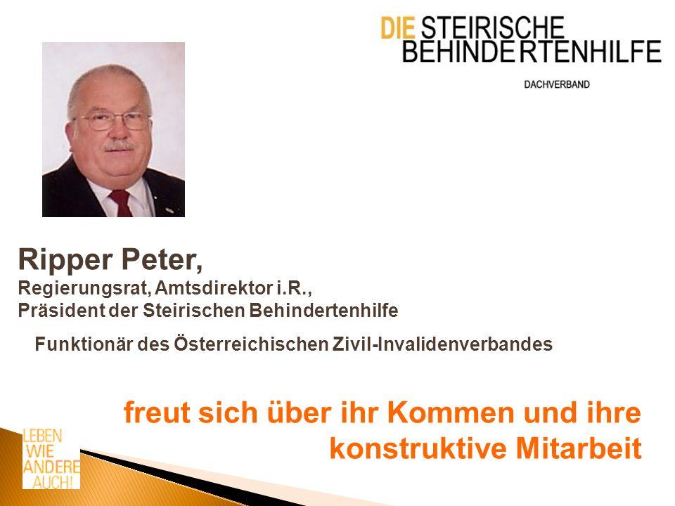 Ripper Peter, Regierungsrat, Amtsdirektor i.R., Präsident der Steirischen Behindertenhilfe Funktionär des Österreichischen Zivil-Invalidenverbandes freut sich über ihr Kommen und ihre konstruktive Mitarbeit