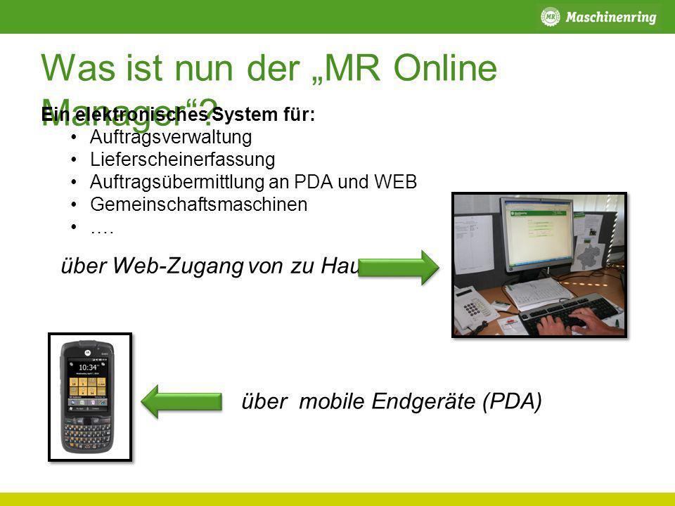 Was ist nun der MR Online Manager? Ein elektronisches System für: Auftragsverwaltung Lieferscheinerfassung Auftragsübermittlung an PDA und WEB Gemeins