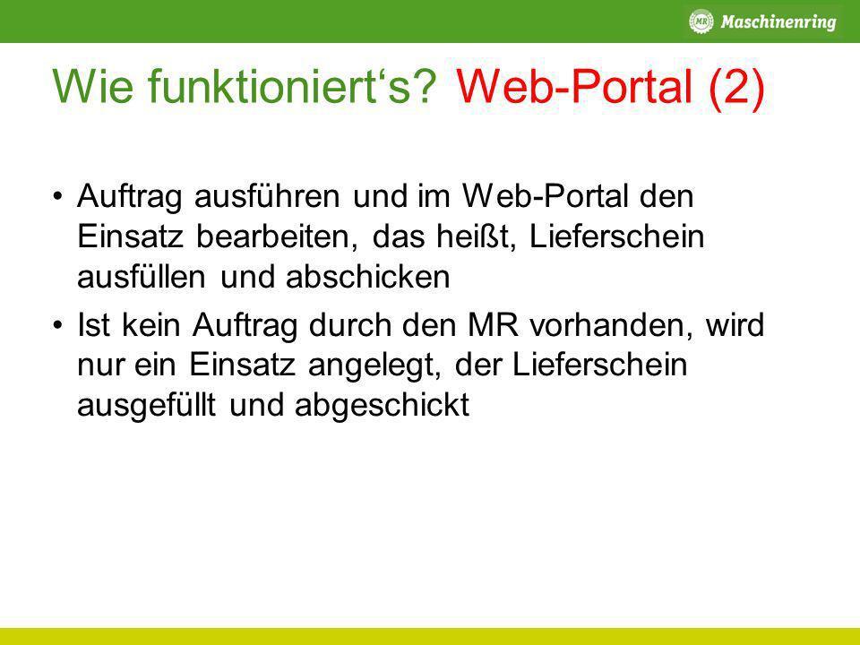Wie funktionierts? Web-Portal (2) Auftrag ausführen und im Web-Portal den Einsatz bearbeiten, das heißt, Lieferschein ausfüllen und abschicken Ist kei