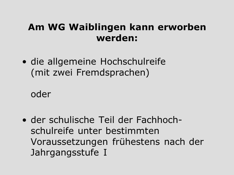 Am WG Waiblingen kann erworben werden: der schulische Teil der Fachhoch- schulreife unter bestimmten Voraussetzungen frühestens nach der Jahrgangsstuf