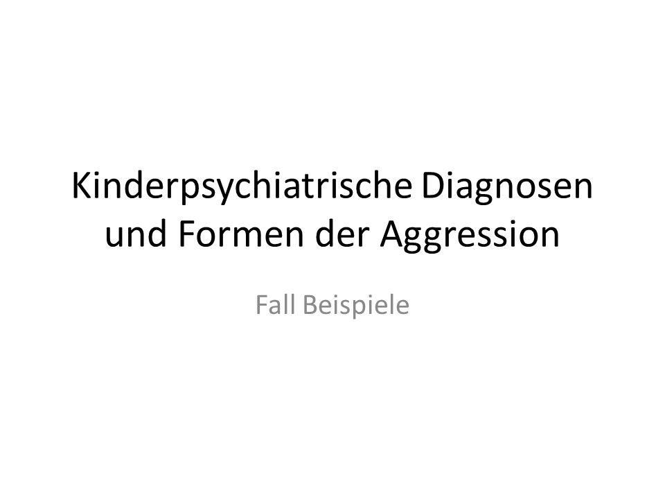 Kinderpsychiatrische Diagnosen und Formen der Aggression Fall Beispiele
