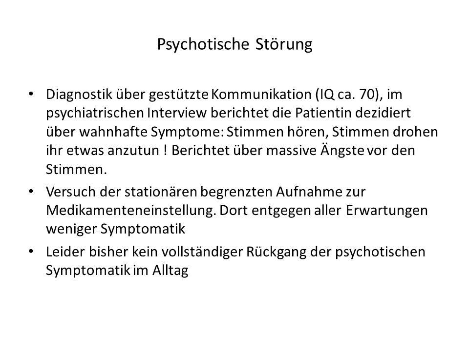 Psychotische Störung Diagnostik über gestützte Kommunikation (IQ ca. 70), im psychiatrischen Interview berichtet die Patientin dezidiert über wahnhaft