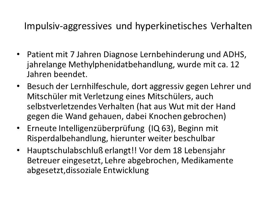 Impulsiv-aggressives und hyperkinetisches Verhalten Patient mit 7 Jahren Diagnose Lernbehinderung und ADHS, jahrelange Methylphenidatbehandlung, wurde