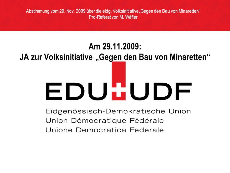 Am 29.11.2009: JA zur Volksinitiative Gegen den Bau von Minaretten Abstimmung vom 29.