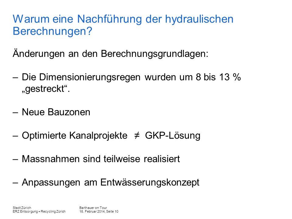Barthauer on Tour 16. Februar 2014, Seite 10 Stadt Zürich ERZ Entsorgung + Recycling Zürich Warum eine Nachführung der hydraulischen Berechnungen? Änd