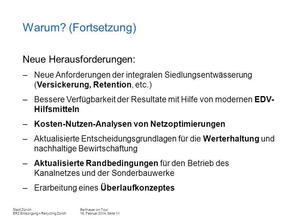 Barthauer on Tour 16. Februar 2014, Seite 11 Stadt Zürich ERZ Entsorgung + Recycling Zürich Warum? (Fortsetzung) Neue Herausforderungen: –Neue Anforde