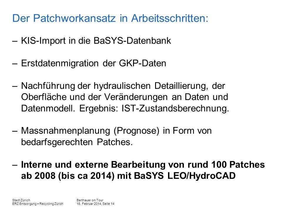 Barthauer on Tour 16. Februar 2014, Seite 14 Stadt Zürich ERZ Entsorgung + Recycling Zürich Der Patchworkansatz in Arbeitsschritten: –KIS-Import in di