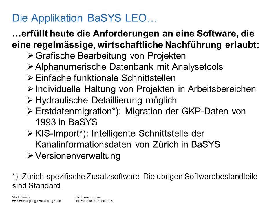 Barthauer on Tour 16. Februar 2014, Seite 16 Stadt Zürich ERZ Entsorgung + Recycling Zürich Die Applikation BaSYS LEO… …erfüllt heute die Anforderunge