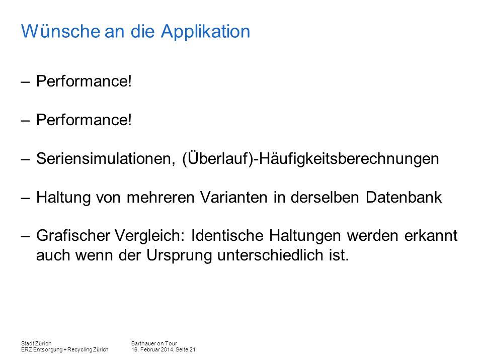 Barthauer on Tour 16. Februar 2014, Seite 21 Stadt Zürich ERZ Entsorgung + Recycling Zürich Wünsche an die Applikation –Performance! –Seriensimulation