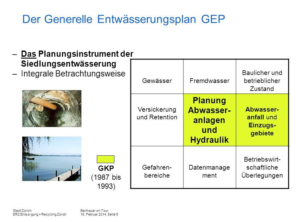 Barthauer on Tour 16. Februar 2014, Seite 6 Stadt Zürich ERZ Entsorgung + Recycling Zürich Der Generelle Entwässerungsplan GEP GewässerFremdwasser Bau