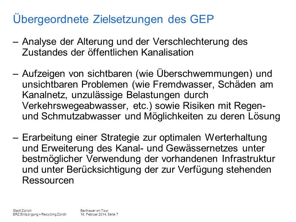 Barthauer on Tour 16. Februar 2014, Seite 7 Stadt Zürich ERZ Entsorgung + Recycling Zürich Übergeordnete Zielsetzungen des GEP –Analyse der Alterung u