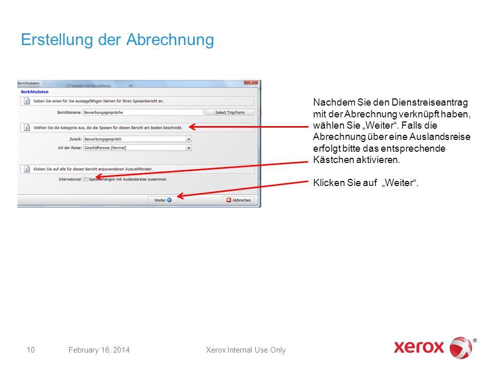 Erstellung der Abrechnung Xerox Internal Use OnlyFebruary 16, 2014 10 Nachdem Sie den Dienstreiseantrag mit der Abrechnung verknüpft haben, wählen Sie