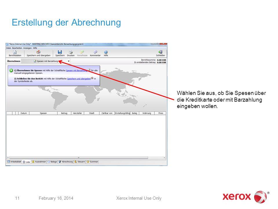 Xerox Internal Use OnlyFebruary 16, 2014 11 Erstellung der Abrechnung Wählen Sie aus, ob Sie Spesen über die Kreditkarte oder mit Barzahlung eingeben