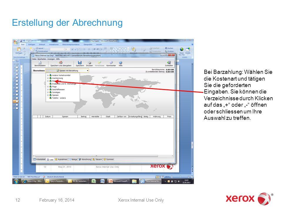 Xerox Internal Use OnlyFebruary 16, 2014 12 Erstellung der Abrechnung Bei Barzahlung: Wählen Sie die Kostenart und tätigen Sie die geforderten Eingabe