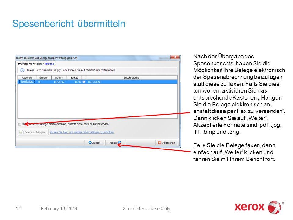 Spesenbericht übermitteln Xerox Internal Use OnlyFebruary 16, 2014 14 Nach der Übergabe des Spesenberichts haben Sie die Möglichkeit Ihre Belege elekt