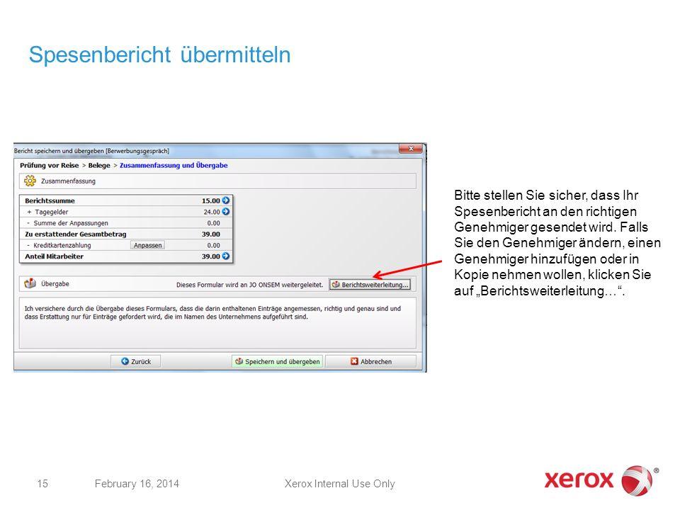 Xerox Internal Use OnlyFebruary 16, 2014 15 Spesenbericht übermitteln Bitte stellen Sie sicher, dass Ihr Spesenbericht an den richtigen Genehmiger ges