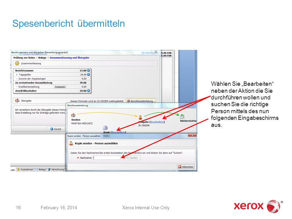 Xerox Internal Use OnlyFebruary 16, 2014 16 Spesenbericht übermitteln Wählen Sie Bearbeiten neben der Aktion die Sie durchführen wollen und suchen Sie