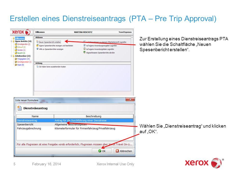 Erstellen eines Dienstreiseantrags (PTA – Pre Trip Approval) Xerox Internal Use OnlyFebruary 16, 2014 5 Zur Erstellung eines Dienstreiseantrags PTA wä