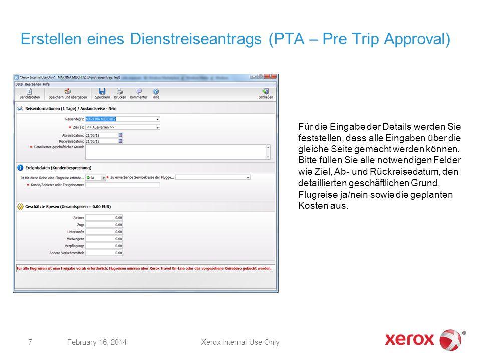 Xerox Internal Use OnlyFebruary 16, 2014 7 Erstellen eines Dienstreiseantrags (PTA – Pre Trip Approval) Für die Eingabe der Details werden Sie festste