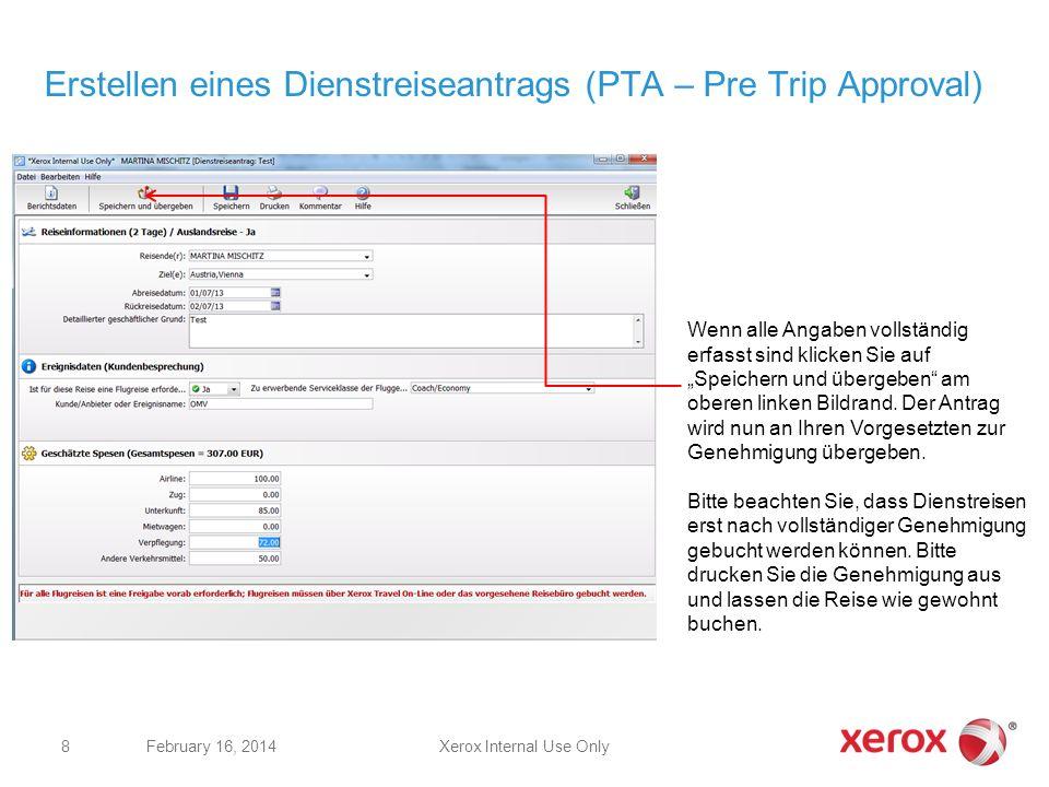 Xerox Internal Use OnlyFebruary 16, 2014 8 Erstellen eines Dienstreiseantrags (PTA – Pre Trip Approval) Wenn alle Angaben vollständig erfasst sind kli