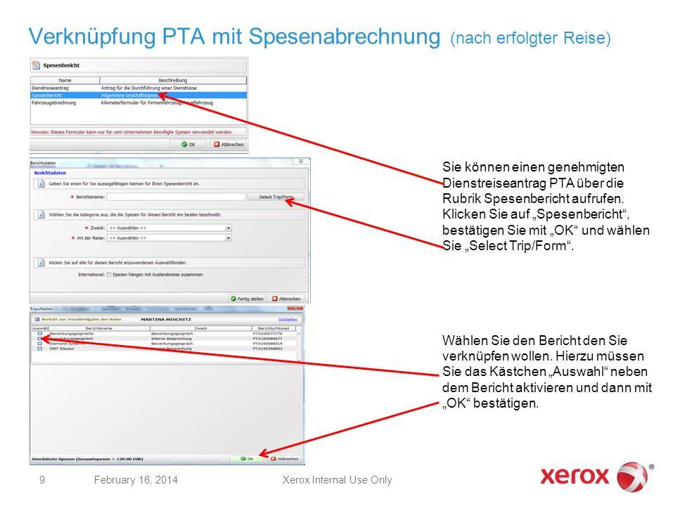 Verknüpfung PTA mit Spesenabrechnung (nach erfolgter Reise) Xerox Internal Use OnlyFebruary 16, 2014 9 Sie können einen genehmigten Dienstreiseantrag