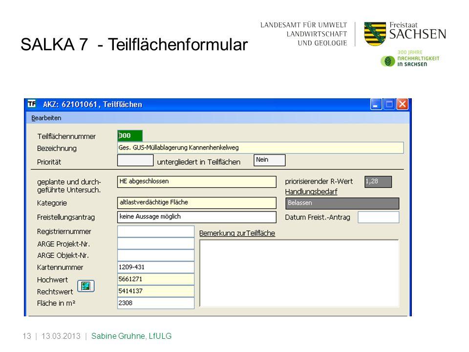 | 13.03.2013 | Sabine Gruhne, LfULG13 SALKA 7 - Teilflächenformular