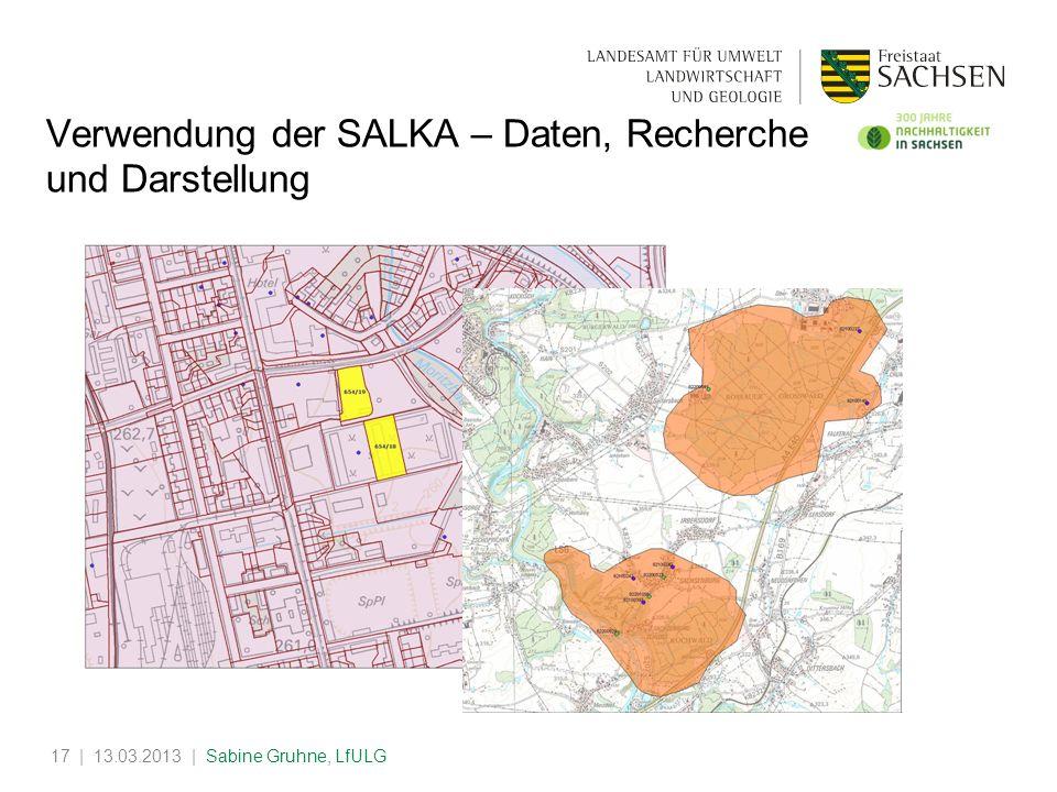 | 13.03.2013 | Sabine Gruhne, LfULG17 Verwendung der SALKA – Daten, Recherche und Darstellung
