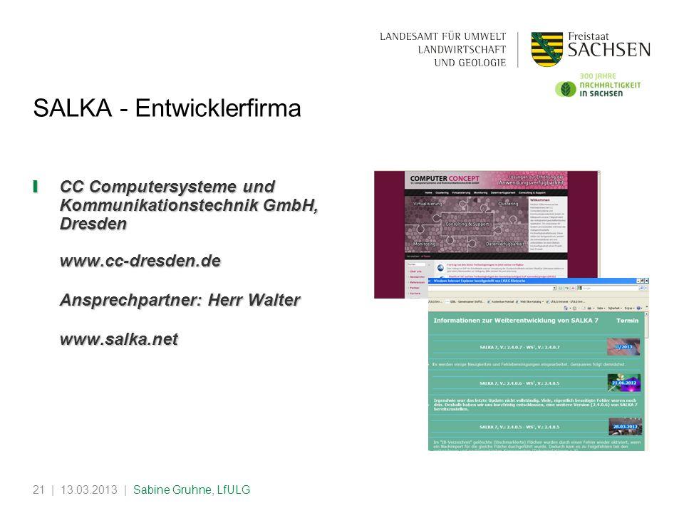 | 13.03.2013 | Sabine Gruhne, LfULG21 SALKA - Entwicklerfirma CC Computersysteme und Kommunikationstechnik GmbH, Dresden www.cc-dresden.de CC Computer