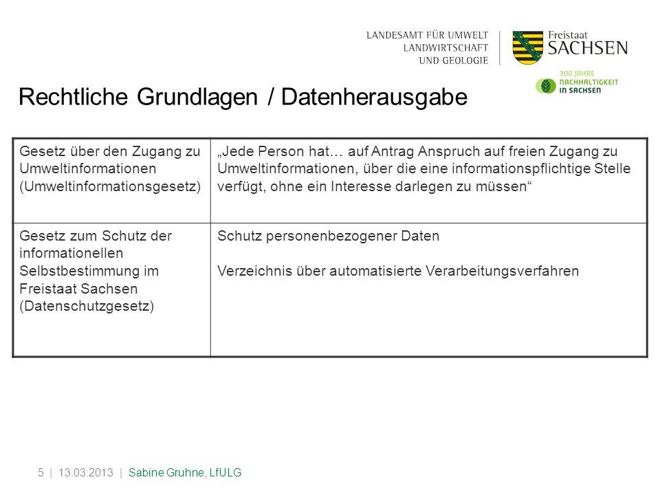 | 13.03.2013 | Sabine Gruhne, LfULG5 Rechtliche Grundlagen / Datenherausgabe Gesetz über den Zugang zu Umweltinformationen (Umweltinformationsgesetz)