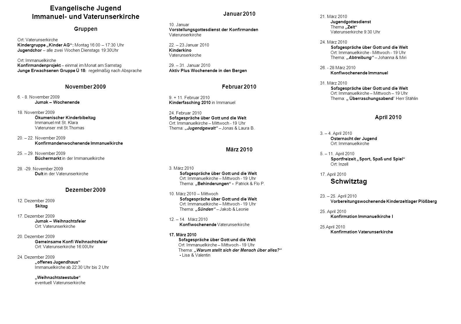 Evangelische Jugend Immanuel- und Vaterunserkirche Gruppen Ort: Vaterunserkirche Kindergruppe Kinder AG: Montag 16:00 – 17:30 Uhr Jugendchor – alle zwei Wochen Dienstags 19:30Uhr Ort: Immanuelkirche Konfirmandenprojekt – einmal im Monat am Samstag Junge Erwachsenen Gruppe Ü 18 : regelmäßig nach Absprache November 2009 6.