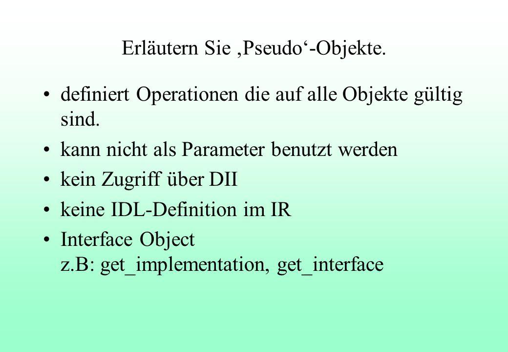 Erläutern Sie Pseudo-Objekte. definiert Operationen die auf alle Objekte gültig sind.