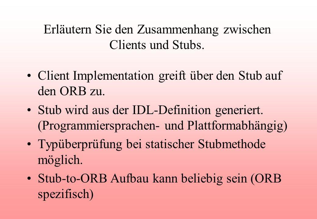 Erläutern Sie den Zusammenhang zwischen Clients und Stubs.