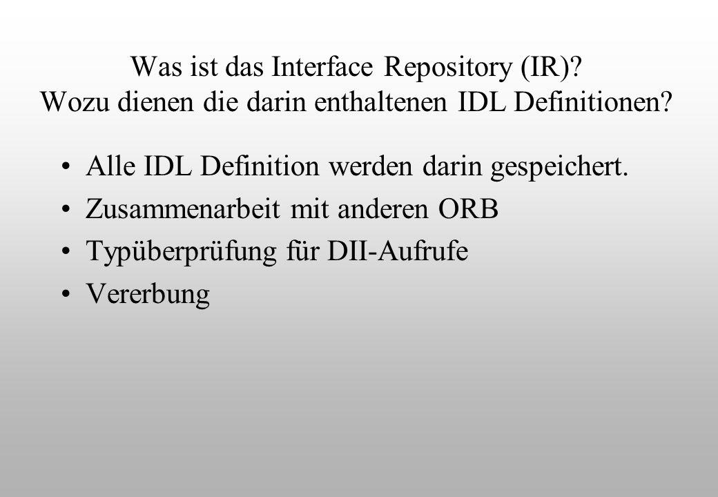 Was ist das Interface Repository (IR). Wozu dienen die darin enthaltenen IDL Definitionen.