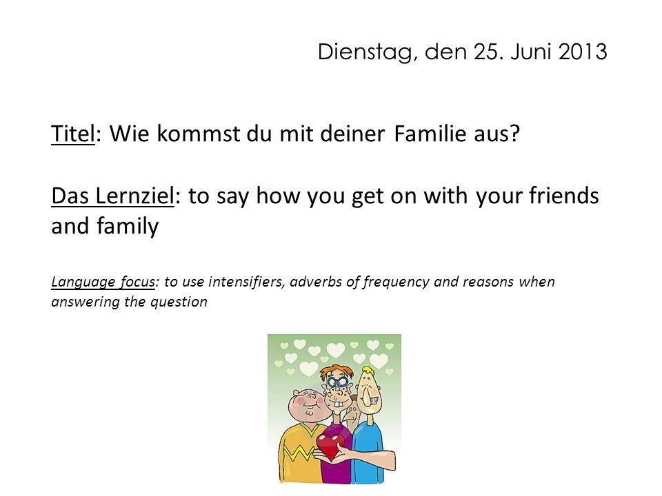 Wie kommst du mit deiner Familie aus.