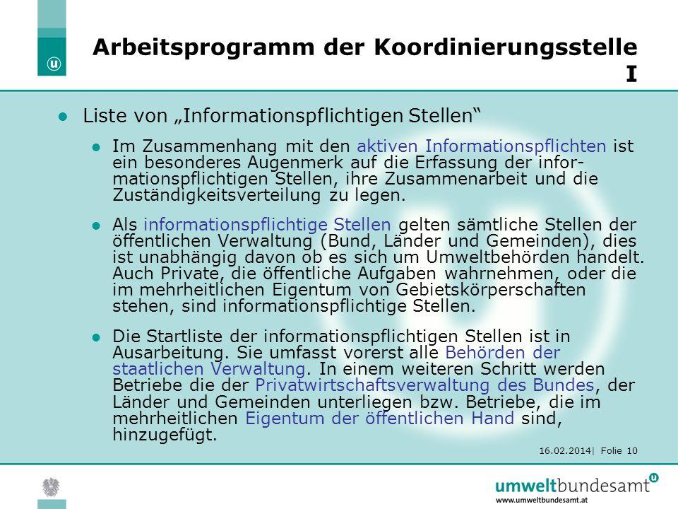 16.02.2014| Folie 10 Arbeitsprogramm der Koordinierungsstelle I Liste von Informationspflichtigen Stellen Im Zusammenhang mit den aktiven Informations