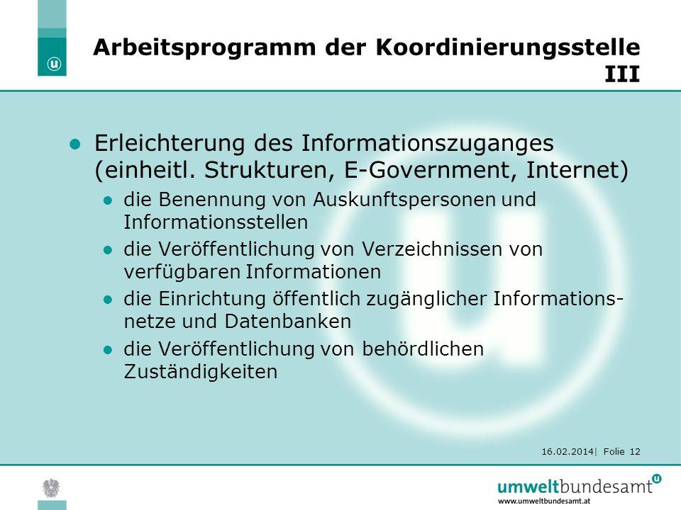 16.02.2014| Folie 12 Arbeitsprogramm der Koordinierungsstelle III Erleichterung des Informationszuganges (einheitl. Strukturen, E-Government, Internet