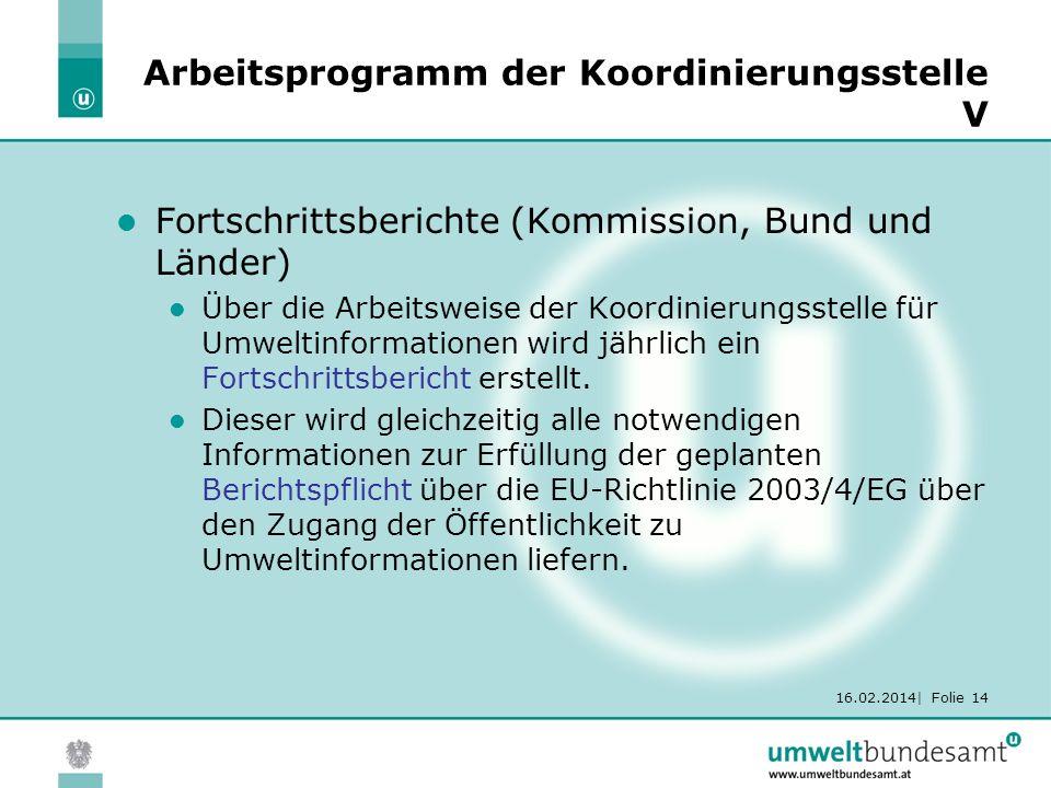 16.02.2014| Folie 14 Arbeitsprogramm der Koordinierungsstelle V Fortschrittsberichte (Kommission, Bund und Länder) Über die Arbeitsweise der Koordinie
