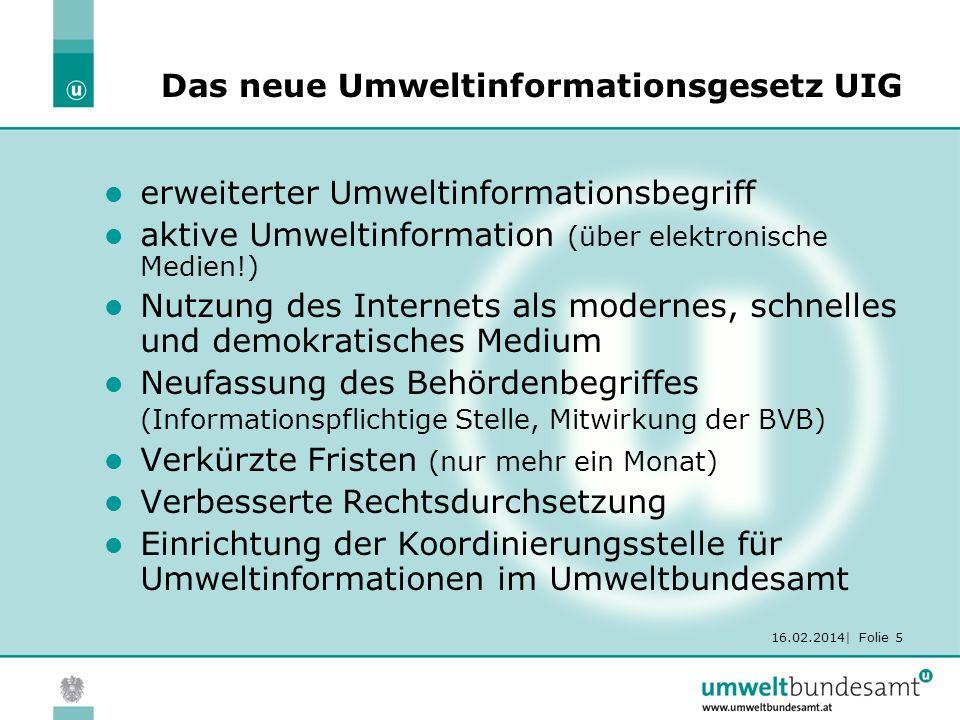 16.02.2014| Folie 5 Das neue Umweltinformationsgesetz UIG erweiterter Umweltinformationsbegriff aktive Umweltinformation (über elektronische Medien!)