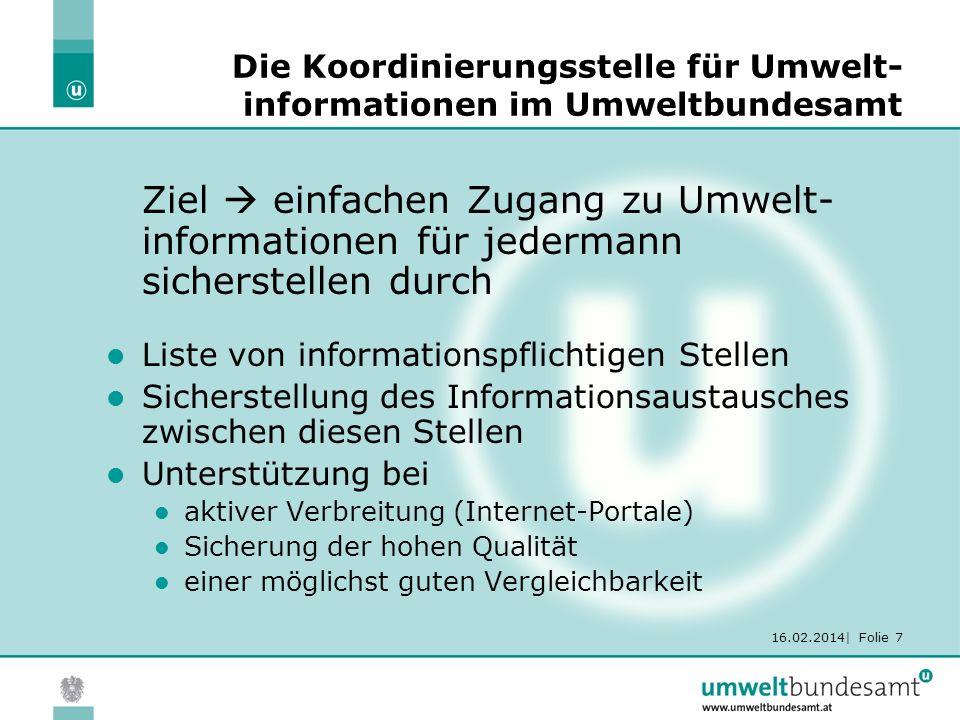 16.02.2014| Folie 7 Die Koordinierungsstelle für Umwelt- informationen im Umweltbundesamt Ziel einfachen Zugang zu Umwelt- informationen für jedermann