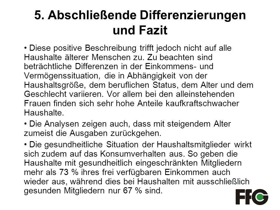 5. Abschließende Differenzierungen und Fazit Diese positive Beschreibung trifft jedoch nicht auf alle Haushalte älterer Menschen zu. Zu beachten sind