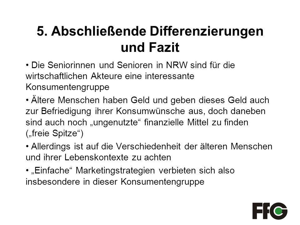 5. Abschließende Differenzierungen und Fazit Die Seniorinnen und Senioren in NRW sind für die wirtschaftlichen Akteure eine interessante Konsumentengr