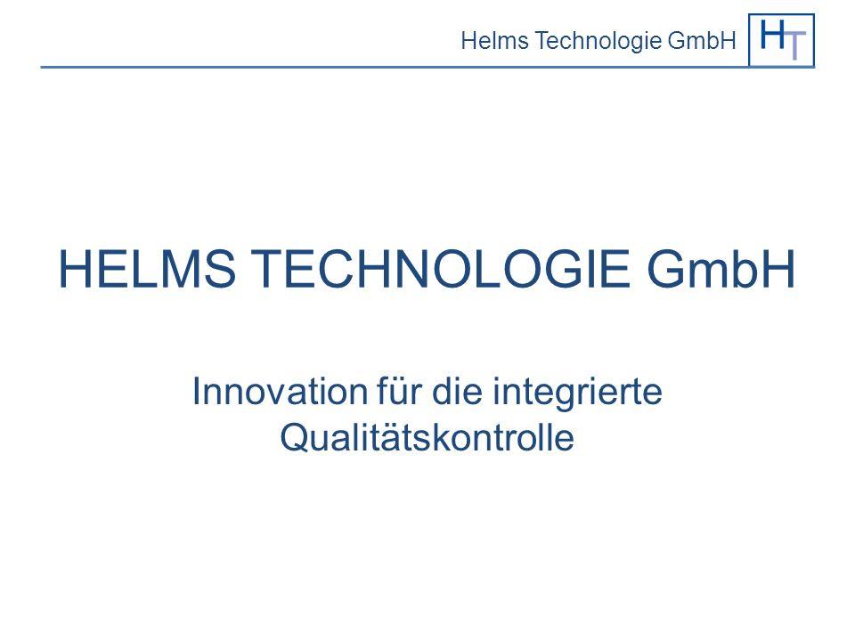 Helms Technologie GmbH HELMS TECHNOLOGIE GmbH Innovation für die integrierte Qualitätskontrolle