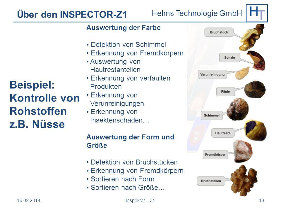 Helms Technologie GmbH Über den INSPECTOR-Z1 16.02.2014Inspektor – Z113 Beispiel: Kontrolle von Rohstoffen z.B. Nüsse Auswertung der Farbe Detektion v