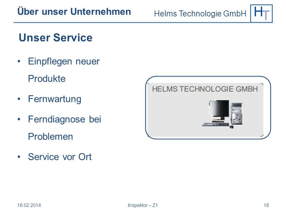 Helms Technologie GmbH Über unser Unternehmen Einpflegen neuer Produkte Fernwartung Ferndiagnose bei Problemen Service vor Ort 16.02.2014Inspektor – Z