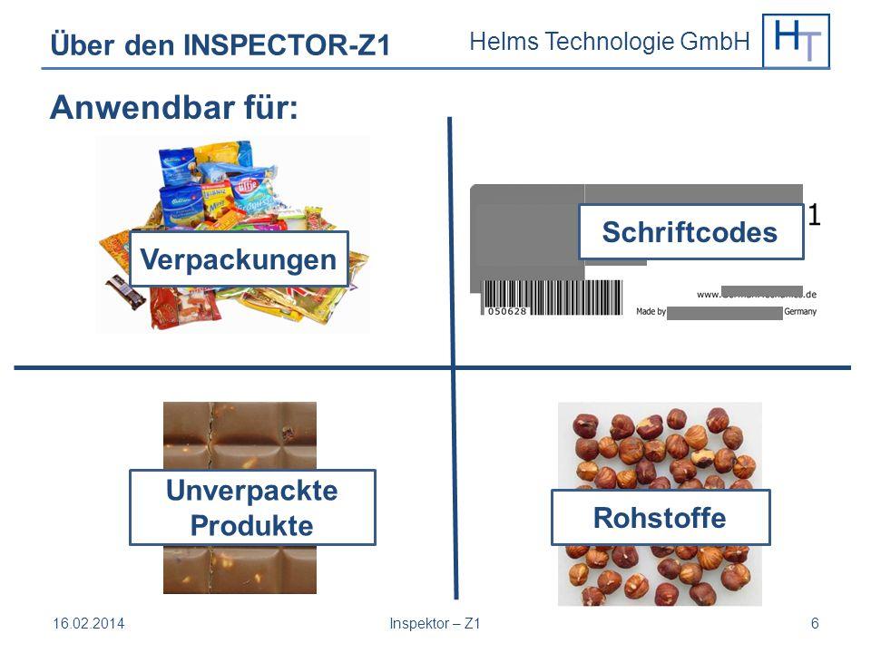 Helms Technologie GmbH Über den INSPECTOR-Z1 16.02.2014Inspektor – Z16 Anwendbar für: Schriftcodes Rohstoffe Unverpackte Produkte Verpackungen