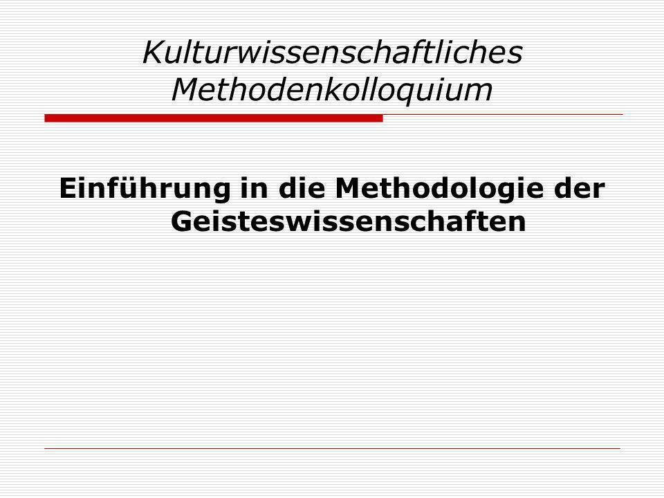 Kulturwissenschaftliches Methodenkolloquium Einführung in die Methodologie der Geisteswissenschaften