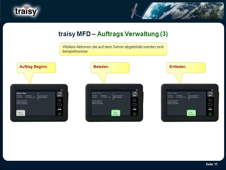 Seite 11 traisy MFD – Auftrags Verwaltung (3) Weitere Aktionen die auf dem Server abgebildet werden sind beispielsweise: Auftrag Beginn.Beladen.Entlad