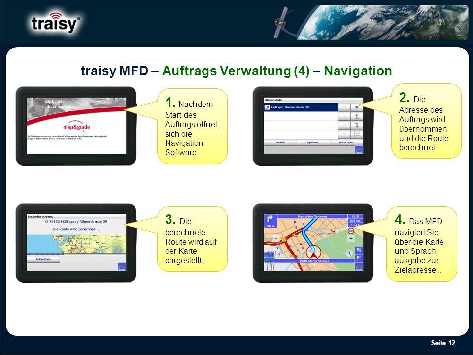 Seite 12 traisy MFD – Auftrags Verwaltung (4) – Navigation 1. Nachdem Start des Auftrags öffnet sich die Navigation Software 2. Die Adresse des Auftra