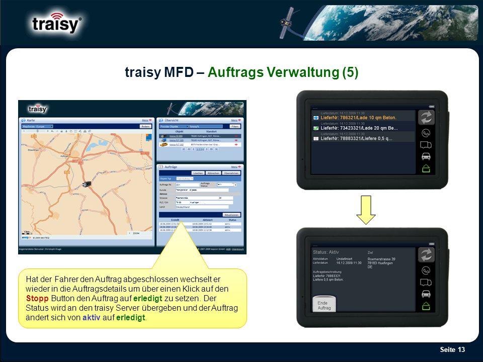 Seite 13 traisy MFD – Auftrags Verwaltung (5) Hat der Fahrer den Auftrag abgeschlossen wechselt er wieder in die Auftragsdetails um über einen Klick a