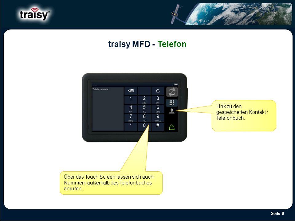 Seite 8 traisy MFD - Telefon Link zu den gespeicherten Kontakt / Telefonbuch. Über das Touch Screen lassen sich auch Nummern außerhalb des Telefonbuch